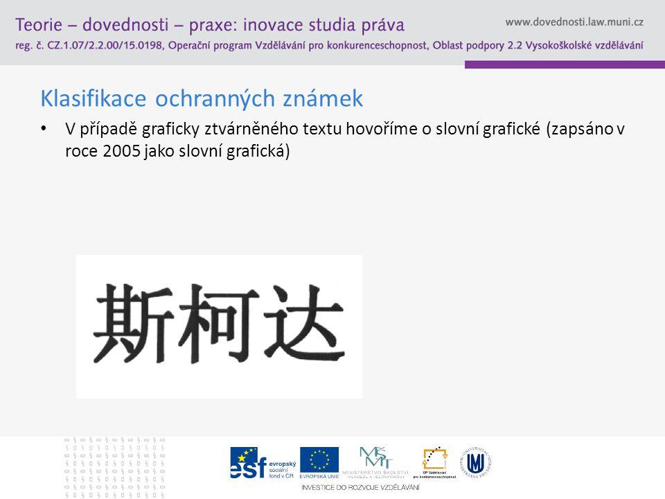 Klasifikace ochranných známek V případě graficky ztvárněného textu hovoříme o slovní grafické (zapsáno v roce 2005 jako slovní grafická)