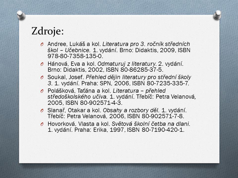 Zdroje: O Andree, Lukáš a kol. Literatura pro 3. ročník středních škol – Učebnice. 1. vydání. Brno: Didaktis, 2009, ISBN 978-80-7358-135-0. O Hánová,