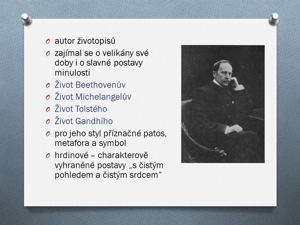 O autor životopisů O zajímal se o velikány své doby i o slavné postavy minulosti O Život Beethovenův O Život Michelangelův O Život Tolstého O Život Ga