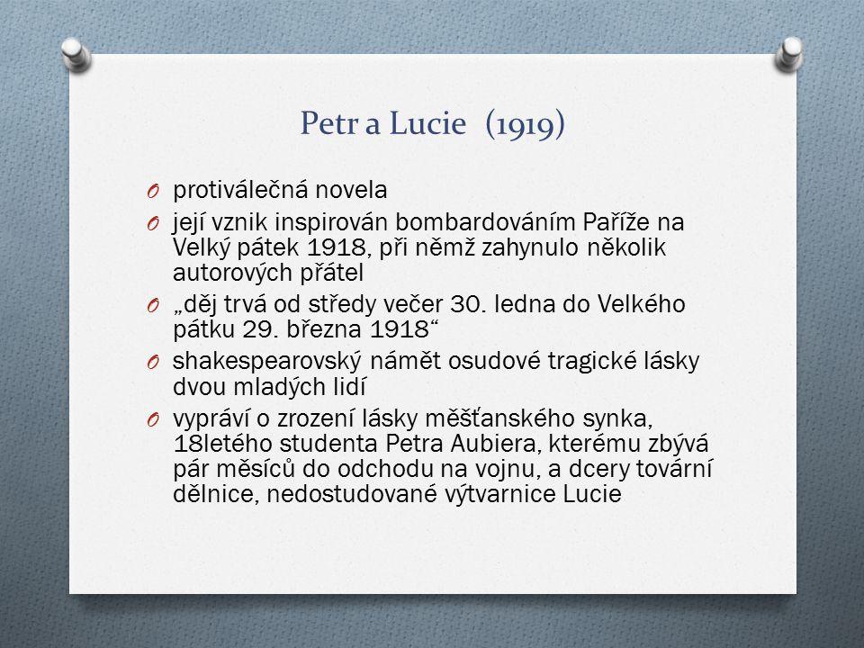Petr a Lucie (1919) O protiválečná novela O její vznik inspirován bombardováním Paříže na Velký pátek 1918, při němž zahynulo několik autorových přáte
