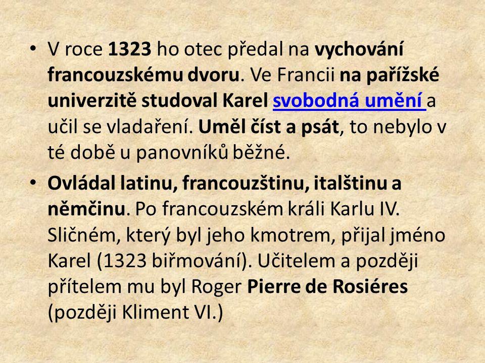 V roce 1323 ho otec předal na vychování francouzskému dvoru. Ve Francii na pařížské univerzitě studoval Karel svobodná umění a učil se vladaření. Uměl