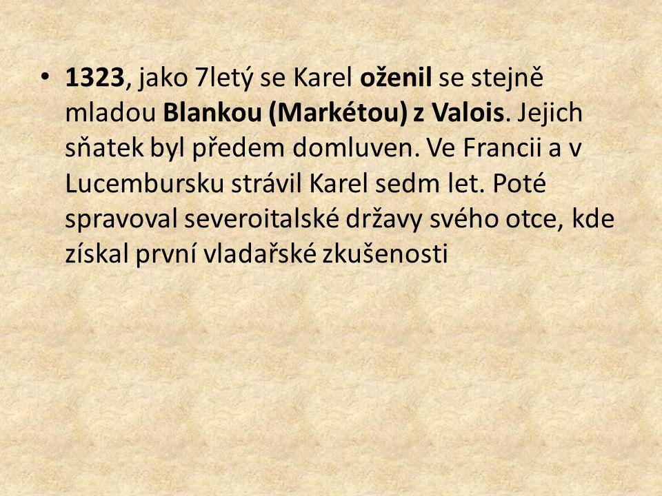 1323, jako 7letý se Karel oženil se stejně mladou Blankou (Markétou) z Valois. Jejich sňatek byl předem domluven. Ve Francii a v Lucembursku strávil K