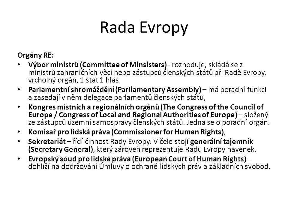 Rada Evropy Orgány RE: Výbor ministrů (Committee of Minsisters) - rozhoduje, skládá se z ministrů zahraničních věcí nebo zástupců členských států při