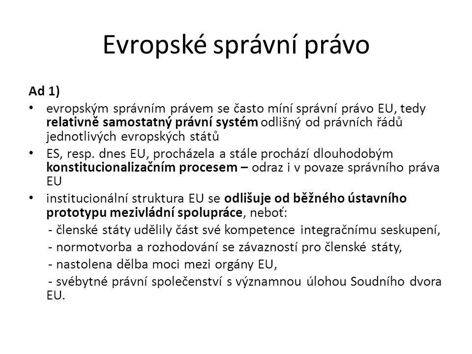 Evropské správní právo Ad 1) evropským správním právem se často míní správní právo EU, tedy relativně samostatný právní systém odlišný od právních řád