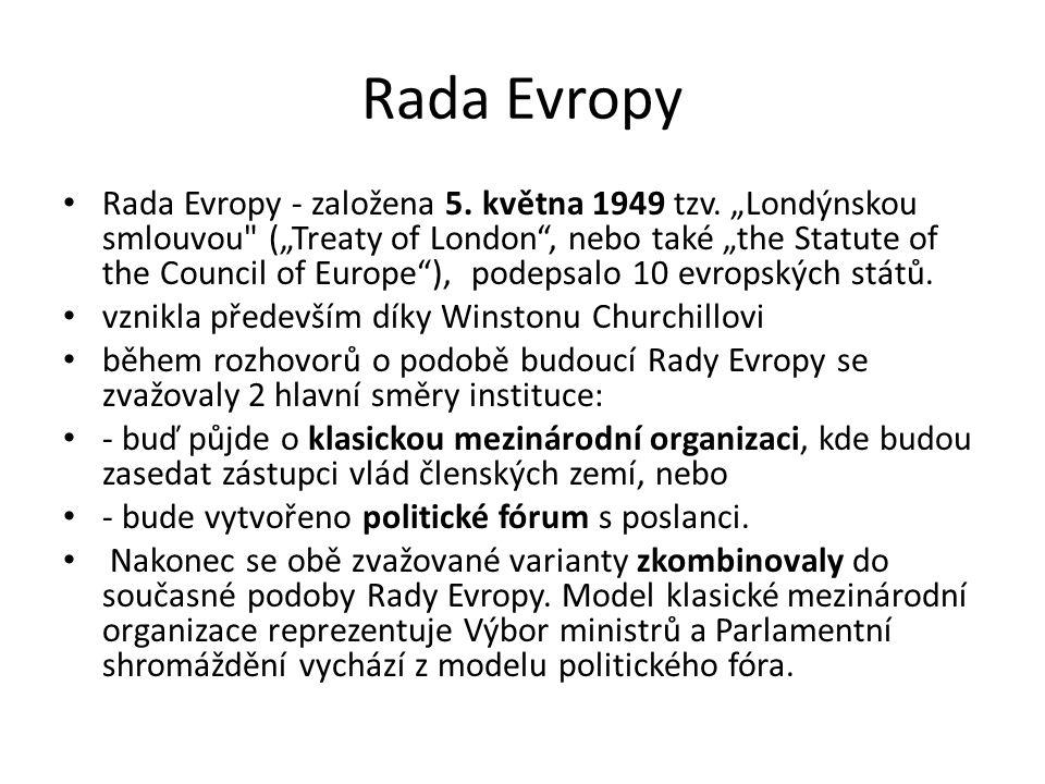"""Rada Evropy Rada Evropy - založena 5. května 1949 tzv. """"Londýnskou smlouvou"""
