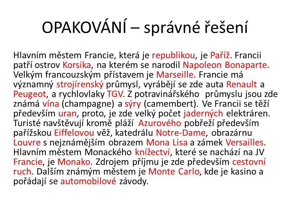 OPAKOVÁNÍ – správné řešení Hlavním městem Francie, která je republikou, je Paříž. Francii patří ostrov Korsika, na kterém se narodil Napoleon Bonapart