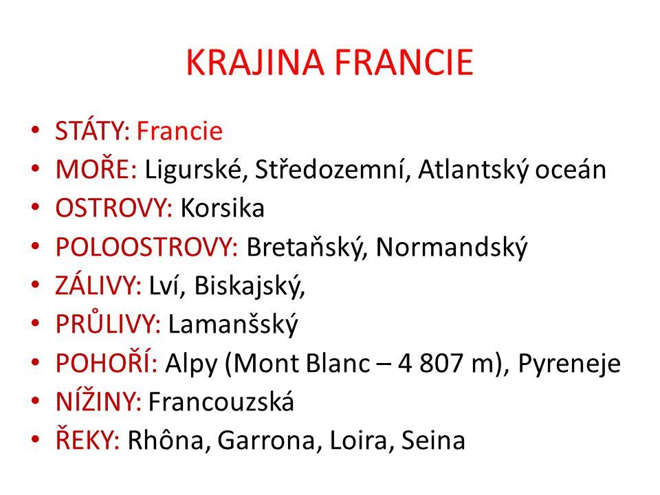 KRAJINA FRANCIE STÁTY: Francie MOŘE: Ligurské, Středozemní, Atlantský oceán OSTROVY: Korsika POLOOSTROVY: Bretaňský, Normandský ZÁLIVY: Lví, Biskajský