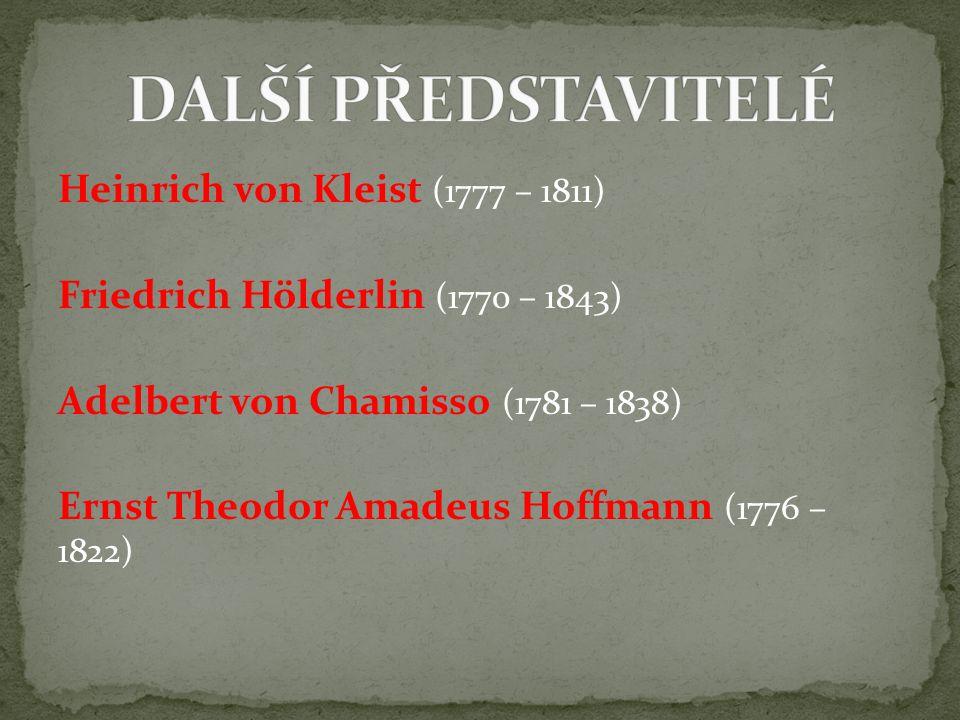Heinrich von Kleist (1777 – 1811) Friedrich Hölderlin (1770 – 1843) Adelbert von Chamisso (1781 – 1838) Ernst Theodor Amadeus Hoffmann (1776 – 1822)