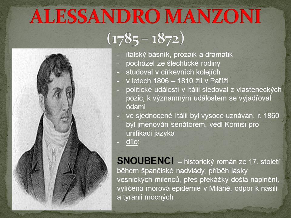 -italský básník, prozaik a dramatik -pocházel ze šlechtické rodiny -studoval v církevních kolejích -v letech 1806 – 1810 žil v Paříži -politické události v Itálii sledoval z vlasteneckých pozic, k významným událostem se vyjadřoval ódami -ve sjednocené Itálii byl vysoce uznáván, r.