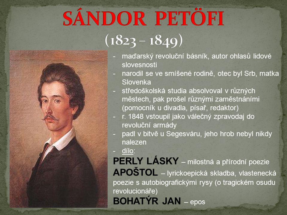 -maďarský revoluční básník, autor ohlasů lidové slovesnosti -narodil se ve smíšené rodině, otec byl Srb, matka Slovenka -středoškolská studia absolvoval v různých městech, pak prošel různými zaměstnáními (pomocník u divadla, písař, redaktor) -r.