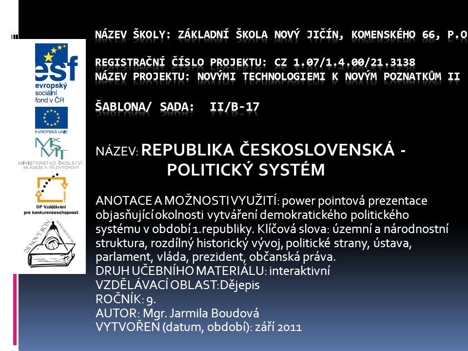 NÁZEV: REPUBLIKA ČESKOSLOVENSKÁ - POLITICKÝ SYSTÉM ANOTACE A MOŽNOSTI VYUŽITÍ: power pointová prezentace objasňující okolnosti vytváření demokratickéh