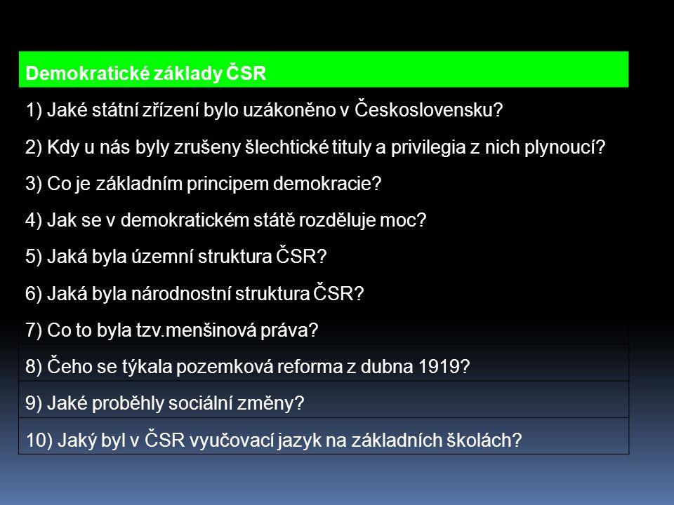 Demokratické základy ČSR 1) Jaké státní zřízení bylo uzákoněno v Československu? 2) Kdy u nás byly zrušeny šlechtické tituly a privilegia z nich plyno
