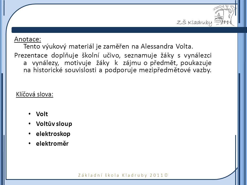Základní škola Kladruby 2011  Anotace: Tento výukový materiál je zaměřen na Alessandra Volta. Prezentace doplňuje školní učivo, seznamuje žáky s vyná