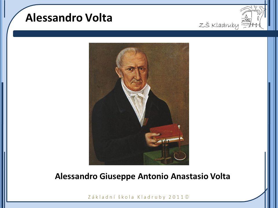 Základní škola Kladruby 2011  Alessandro Volta Alessandro Giuseppe Antonio Anastasio Volta