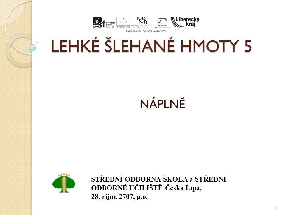LEHKÉ ŠLEHANÉ HMOTY 5 NÁPLNĚ 1 STŘEDNÍ ODBORNÁ ŠKOLA a STŘEDNÍ ODBORNÉ UČILIŠTĚ Česká Lípa, 28. října 2707, p.o.
