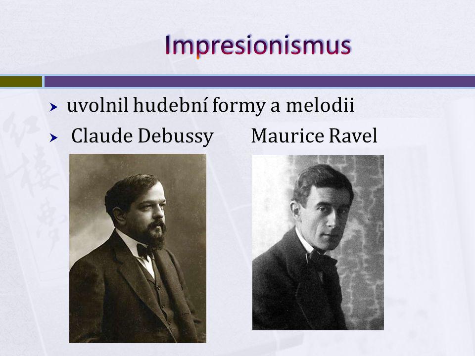  uvolnil hudební formy a melodii  Claude Debussy Maurice Ravel