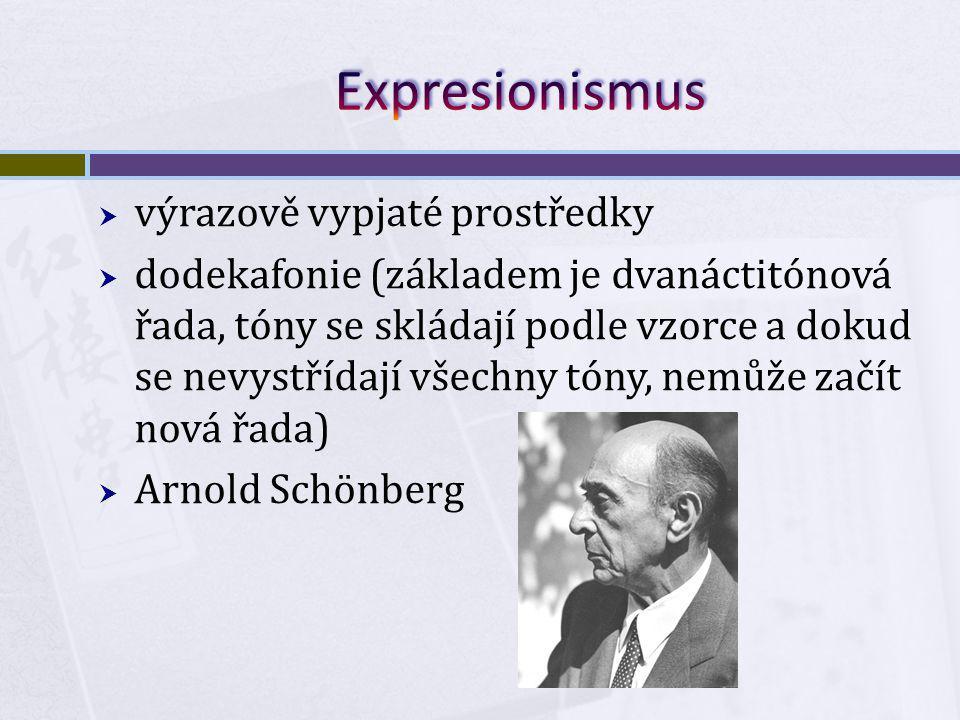  výrazově vypjaté prostředky  dodekafonie (základem je dvanáctitónová řada, tóny se skládají podle vzorce a dokud se nevystřídají všechny tóny, nemůže začít nová řada)  Arnold Schönberg