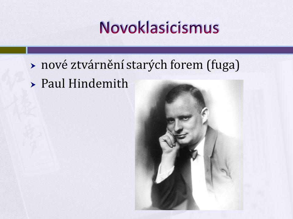  nové ztvárnění starých forem (fuga)  Paul Hindemith