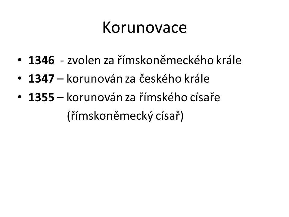 Korunovace 1346 - zvolen za římskoněmeckého krále 1347 – korunován za českého krále 1355 – korunován za římského císaře (římskoněmecký císař)