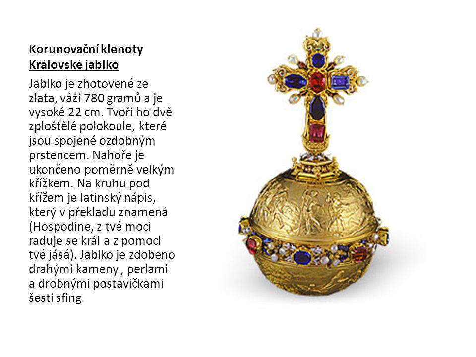 Korunovační klenoty Královské jablko Jablko je zhotovené ze zlata, váží 780 gramů a je vysoké 22 cm.