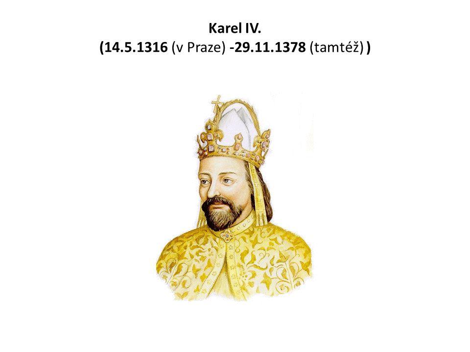 Karel IV. (14.5.1316 (v Praze) -29.11.1378 (tamtéž) )