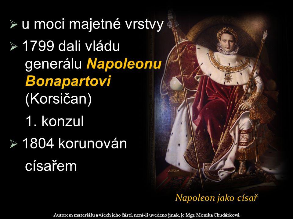  u moci majetné vrstvy  1799 dali vládu generálu Napoleonu Bonapartovi (Korsičan) 1.