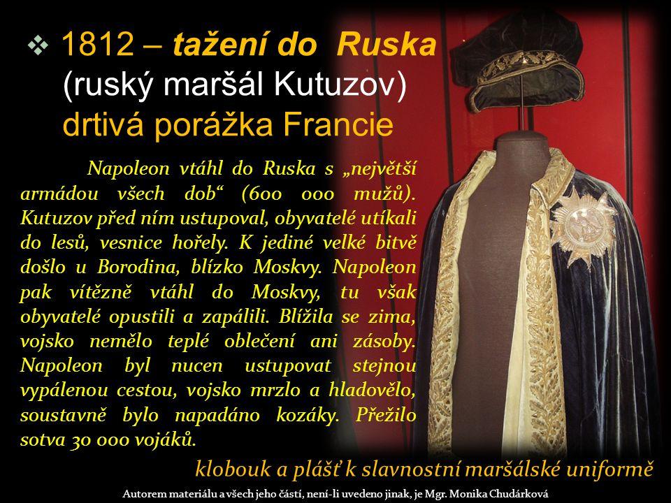  1812 – tažení do Ruska (ruský maršál Kutuzov) drtivá porážka Francie Autorem materiálu a všech jeho částí, není-li uvedeno jinak, je Mgr.