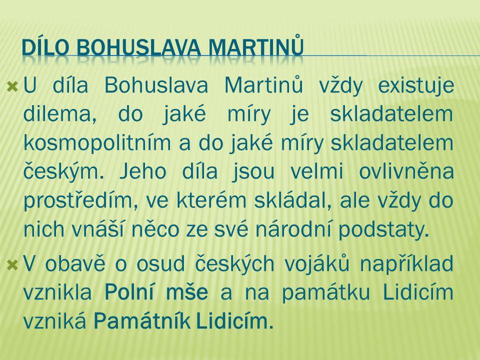  U díla Bohuslava Martinů vždy existuje dilema, do jaké míry je skladatelem kosmopolitním a do jaké míry skladatelem českým. Jeho díla jsou velmi ovl