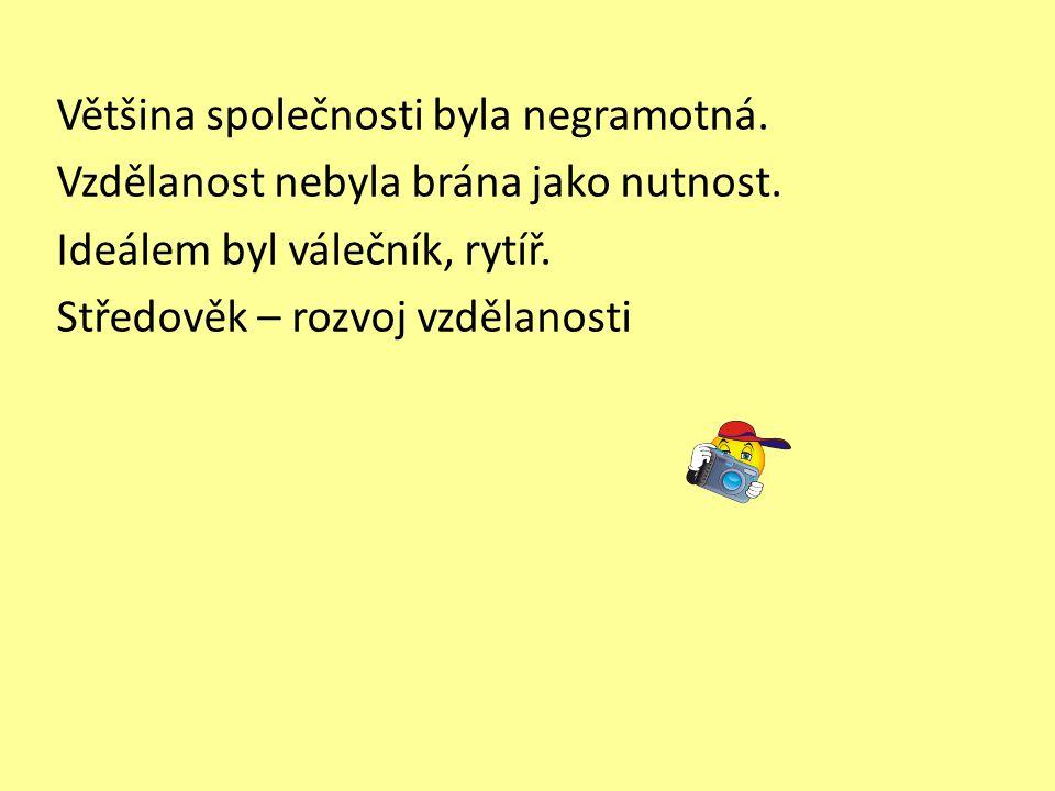 Většina společnosti byla negramotná. Vzdělanost nebyla brána jako nutnost. Ideálem byl válečník, rytíř. Středověk – rozvoj vzdělanosti