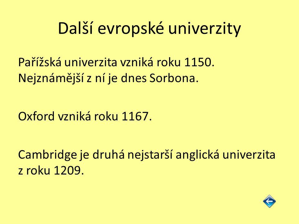 Další evropské univerzity Pařížská univerzita vzniká roku 1150. Nejznámější z ní je dnes Sorbona. Oxford vzniká roku 1167. Cambridge je druhá nejstarš