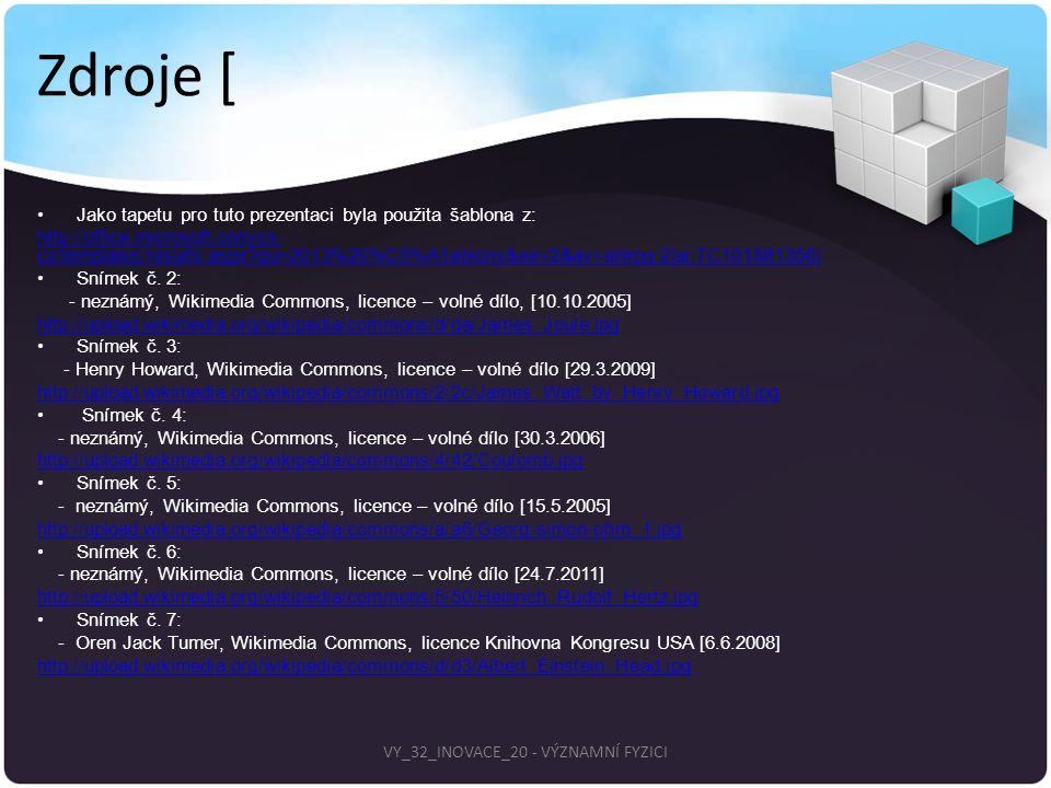 Zdroje [ Jako tapetu pro tuto prezentaci byla použita šablona z: http://office.microsoft.com/cs- cz/templates/results.aspx?qu=2013%20%C5%A1ablony&ex=2