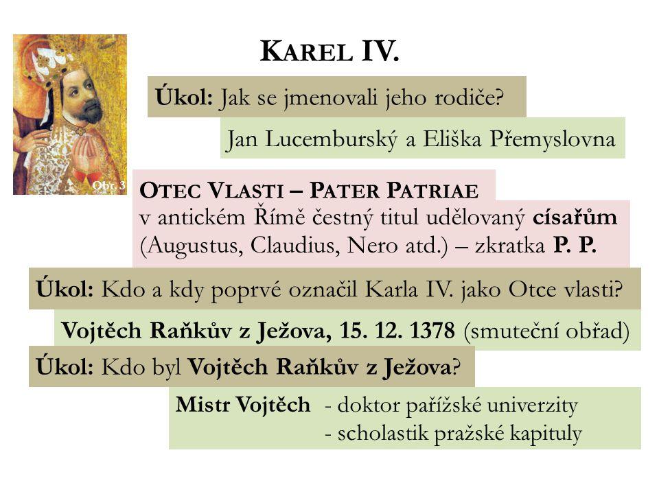 Jan Lucemburský a Eliška Přemyslovna K AREL IV.Úkol: Jak se jmenovali jeho rodiče.