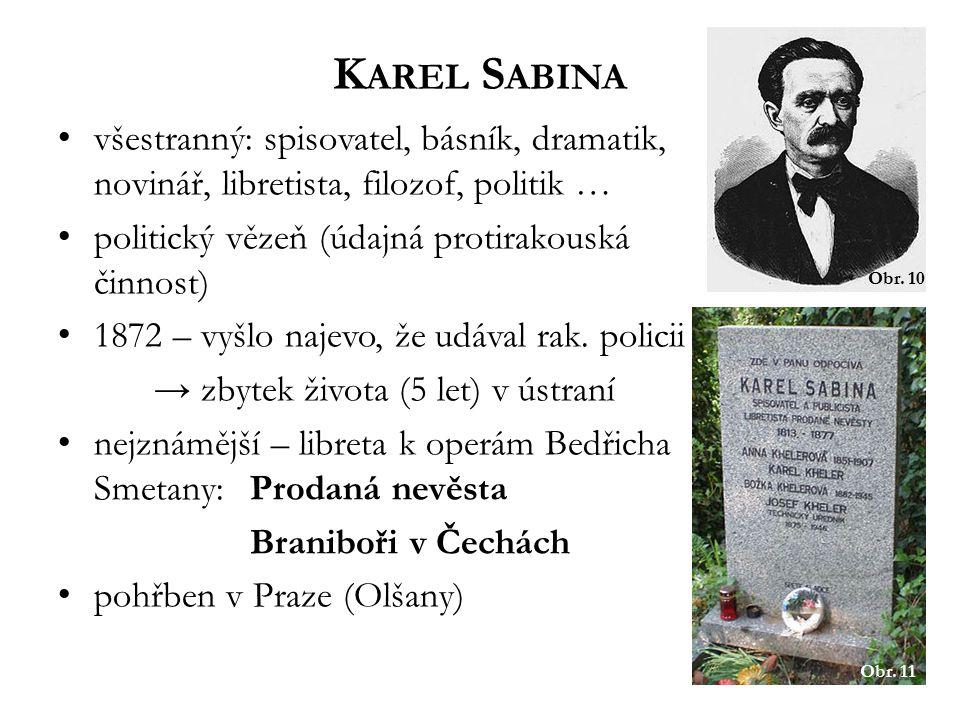 všestranný: spisovatel, básník, dramatik, novinář, libretista, filozof, politik … politický vězeň (údajná protirakouská činnost) 1872 – vyšlo najevo, že udával rak.
