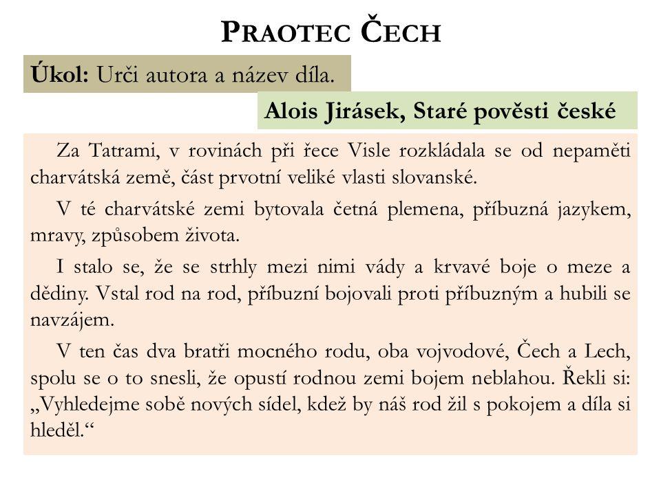 P RAOTEC Č ECH Za Tatrami, v rovinách při řece Visle rozkládala se od nepaměti charvátská země, část prvotní veliké vlasti slovanské.