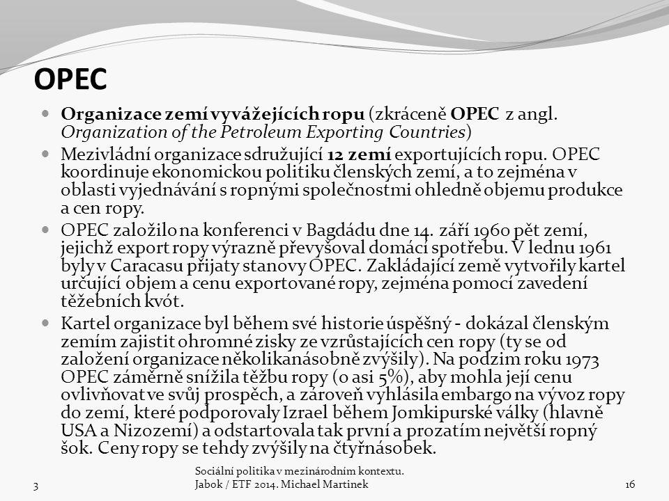 OPEC Organizace zemí vyvážejících ropu (zkráceně OPEC z angl. Organization of the Petroleum Exporting Countries) Mezivládní organizace sdružující 12 z