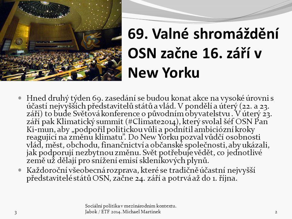 69. Valné shromáždění OSN začne 16. září v New Yorku Hned druhý týden 69. zasedání se budou konat akce na vysoké úrovni s účastí nejvyšších představit