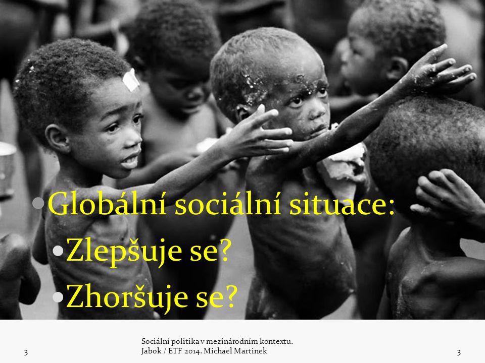 Globální sociální situace: Zlepšuje se? Zhoršuje se? 3 Sociální politika v mezinárodním kontextu. Jabok / ETF 2014. Michael Martinek3