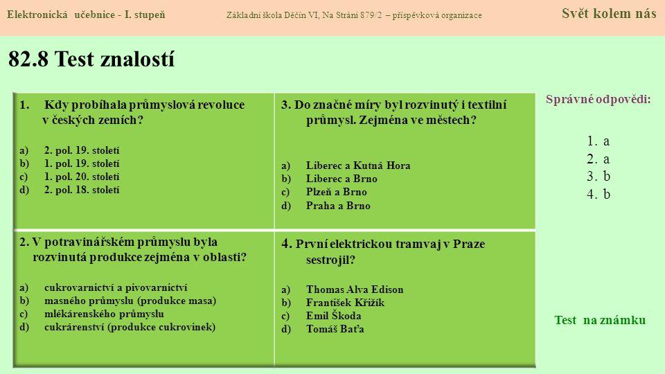 82.8 Test znalostí Správné odpovědi: 1.a 2.a 3.b 4.b Test na známku Elektronická učebnice - I. stupeň Základní škola Děčín VI, Na Stráni 879/2 – přísp
