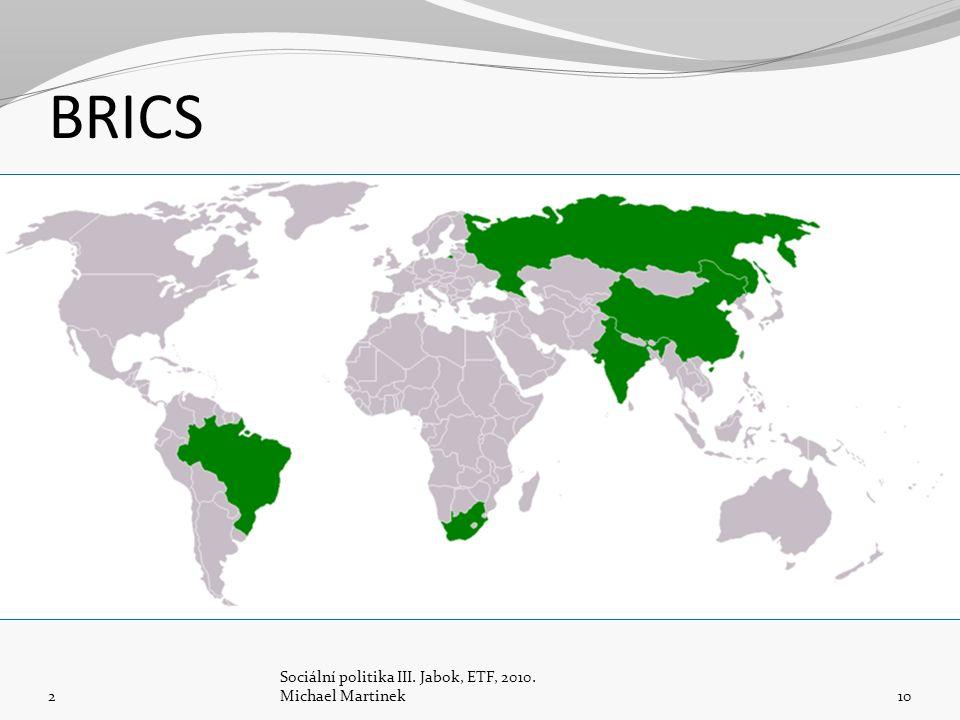 BRICS 2 Sociální politika III. Jabok, ETF, 2010. Michael Martinek10