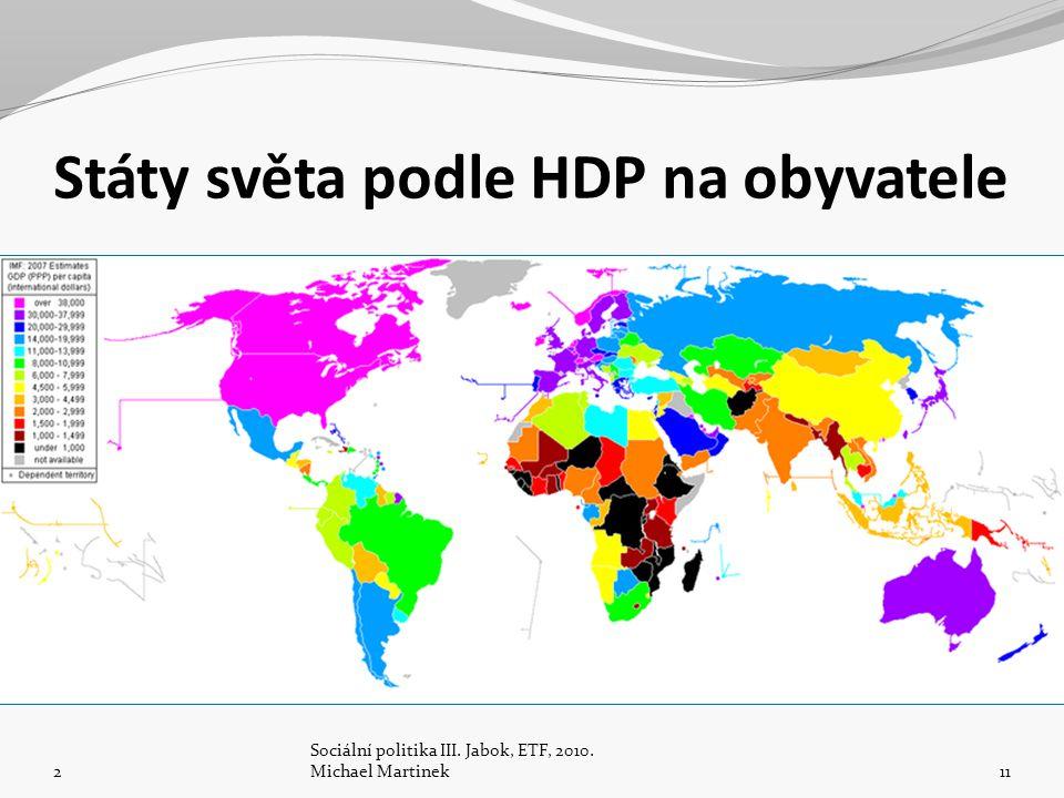Státy světa podle HDP na obyvatele 2 Sociální politika III. Jabok, ETF, 2010. Michael Martinek11