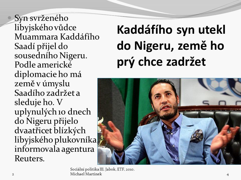 Kaddáfího syn utekl do Nigeru, země ho prý chce zadržet Syn svrženého libyjského vůdce Muammara Kaddáfího Saadí přijel do sousedního Nigeru.