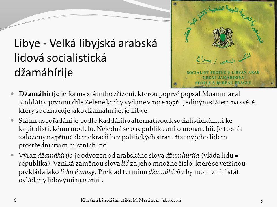 Libye - Velká libyjská arabská lidová socialistická džamáhírije Džamáhíríje je forma státního zřízení, kterou poprvé popsal Muammar al Kaddáfí v prvním díle Zelené knihy vydané v roce 1976.