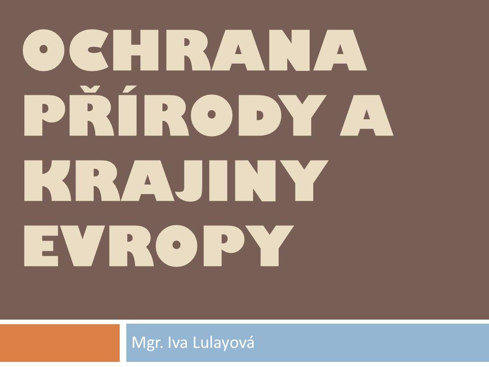 OCHRANA PŘÍRODY A KRAJINY EVROPY Mgr. Iva Lulayová