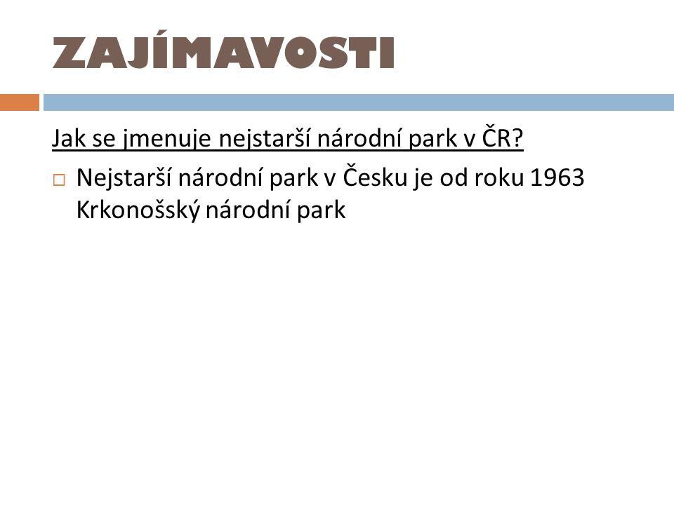 ZAJÍMAVOSTI Jak se jmenuje nejstarší národní park v ČR?  Nejstarší národní park v Česku je od roku 1963 Krkonošský národní park