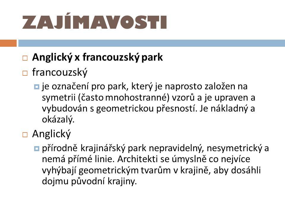 ZAJÍMAVOSTI  Anglický x francouzský park  francouzský  je označení pro park, který je naprosto založen na symetrii (často mnohostranné) vzorů a je
