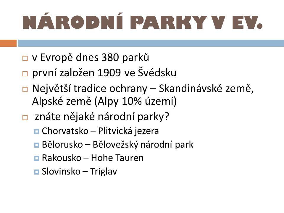NÁRODNÍ PARKY V EV.  v Evropě dnes 380 parků  první založen 1909 ve Švédsku  Největší tradice ochrany – Skandinávské země, Alpské země (Alpy 10% úz