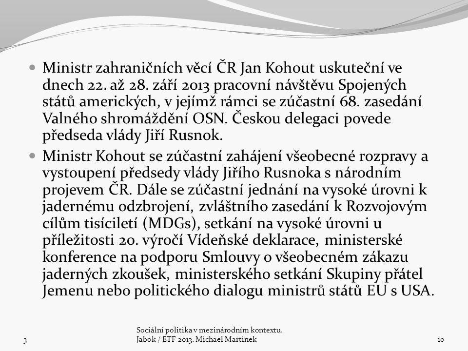 Ministr zahraničních věcí ČR Jan Kohout uskuteční ve dnech 22.
