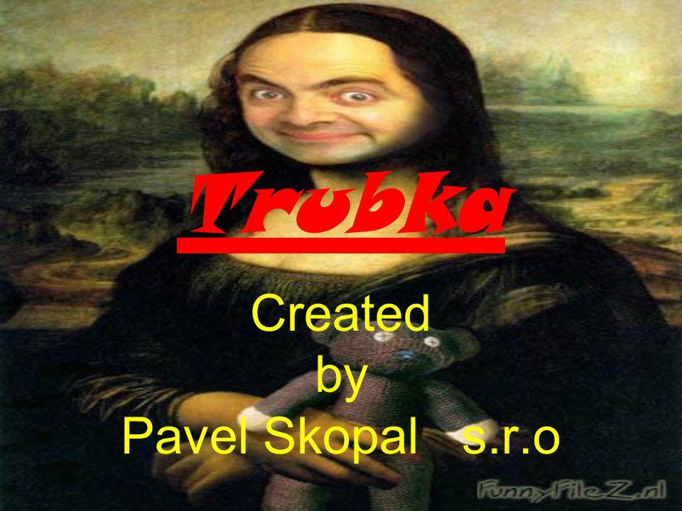 Trubka Created by Pavel Skopal s.r.o