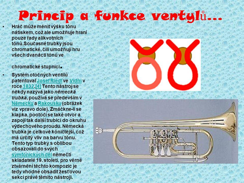 Princip a funkce ventyl ů... Hráč může měnit výšku tónu nátiskem, což ale umožňuje hraní pouze řady alikvotních tónů.Současné trubky jsou chromatické,