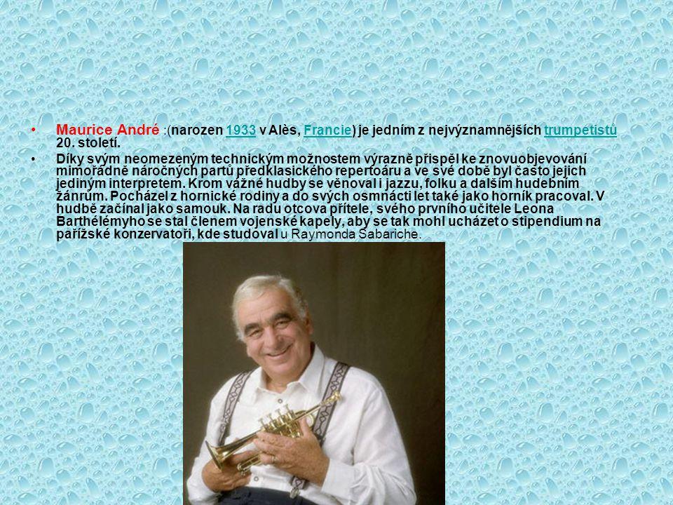 Maurice André :(narozen 1933 v Alès, Francie) je jedním z nejvýznamnějších trumpetistů 20. století.1933Francietrumpetistů Díky svým neomezeným technic